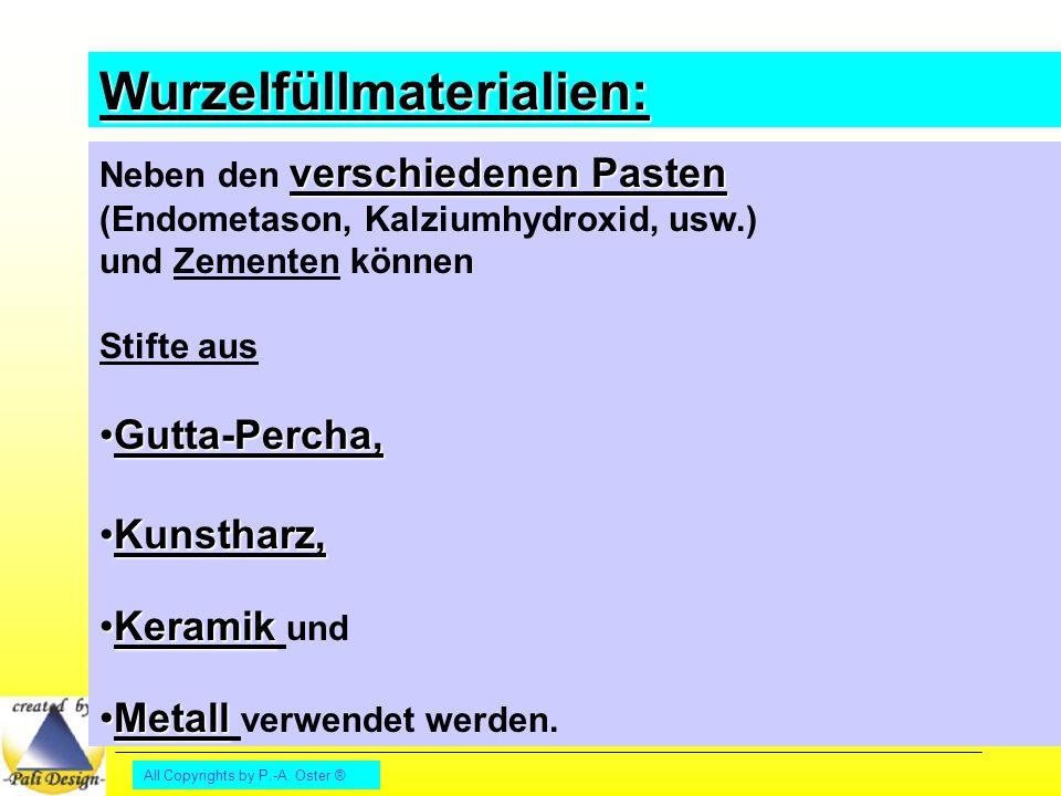 All Copyrights by P.-A. Oster ® Wurzelfüllmaterialien: verschiedenen Pasten Neben den verschiedenen Pasten (Endometason, Kalziumhydroxid, usw.) und Ze