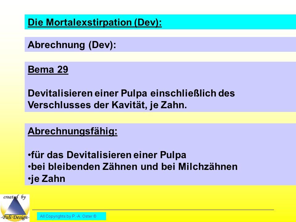 All Copyrights by P.-A. Oster ® Die Mortalexstirpation (Dev): Abrechnung (Dev): Bema 29 Devitalisieren einer Pulpa einschließlich des Verschlusses der