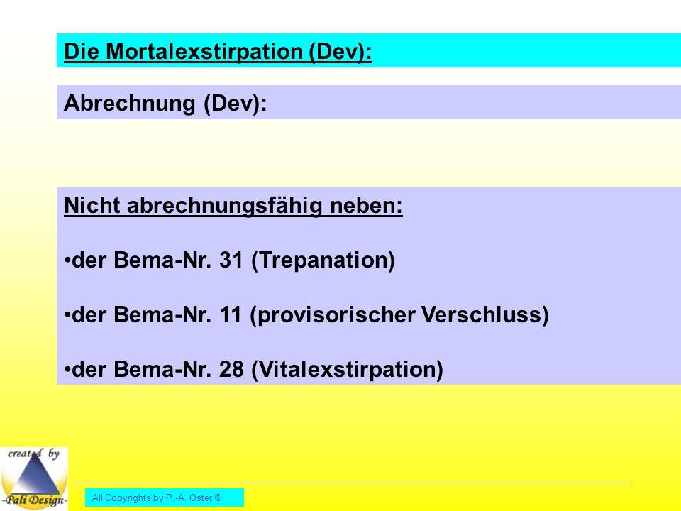 All Copyrights by P.-A. Oster ® Die Mortalexstirpation (Dev): Abrechnung (Dev): Nicht abrechnungsfähig neben: der Bema-Nr. 31 (Trepanation) der Bema-N