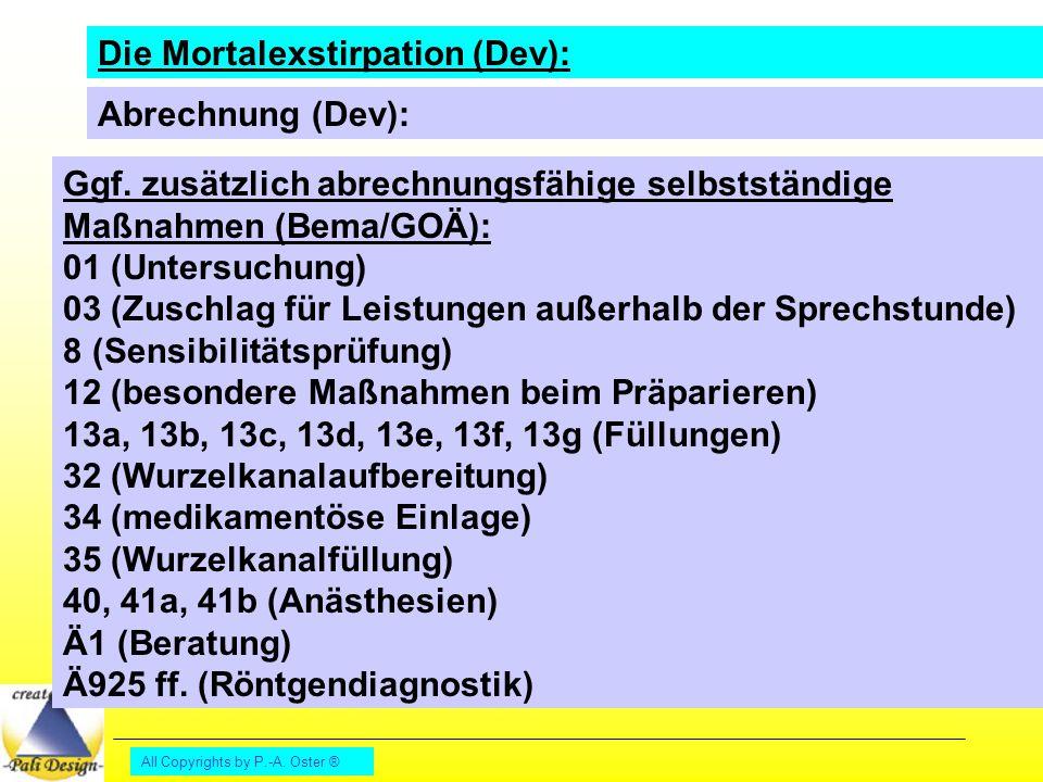 All Copyrights by P.-A. Oster ® Die Mortalexstirpation (Dev): Abrechnung (Dev): Ggf. zusätzlich abrechnungsfähige selbstständige Maßnahmen (Bema/GOÄ):