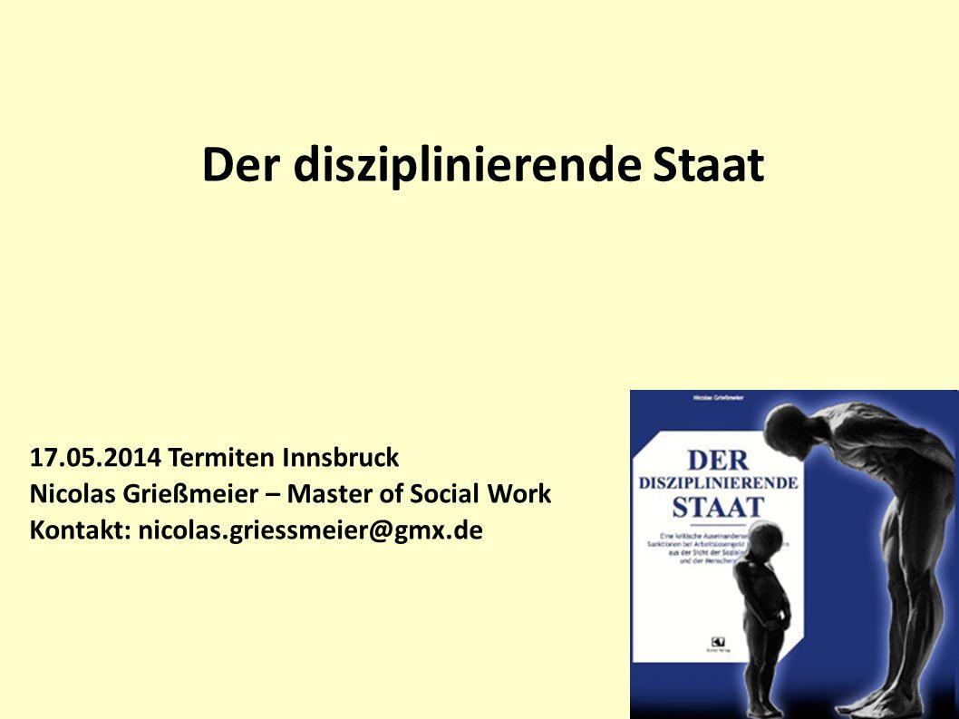 1 17.05.2014 Termiten Innsbruck Nicolas Grießmeier – Master of Social Work Kontakt: nicolas.griessmeier@gmx.de Der disziplinierende Staat