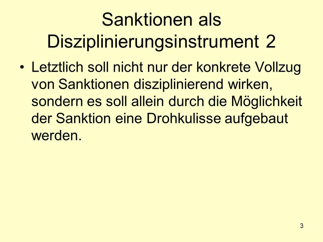 3 Sanktionen als Disziplinierungsinstrument 2 Letztlich soll nicht nur der konkrete Vollzug von Sanktionen disziplinierend wirken, sondern es soll all