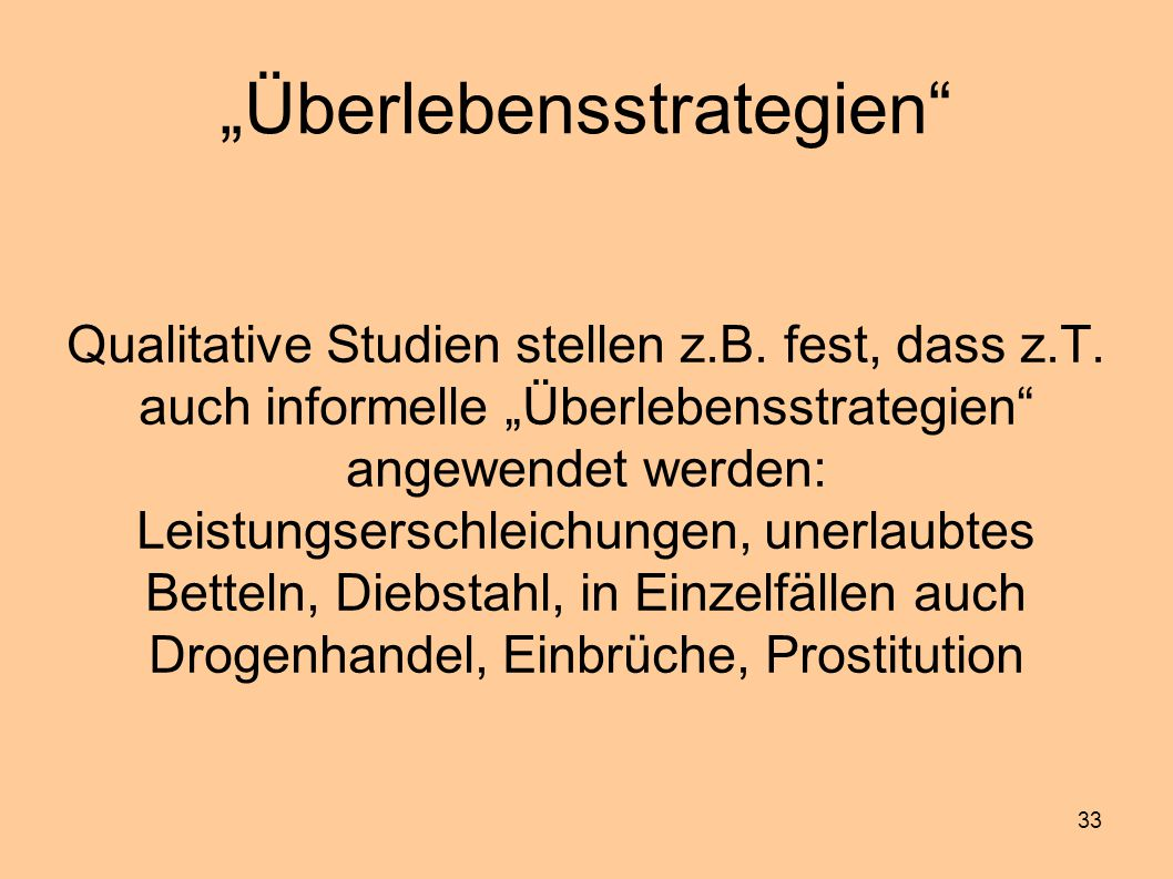 """33 """"Überlebensstrategien"""" Qualitative Studien stellen z.B. fest, dass z.T. auch informelle """"Überlebensstrategien"""" angewendet werden: Leistungserschlei"""