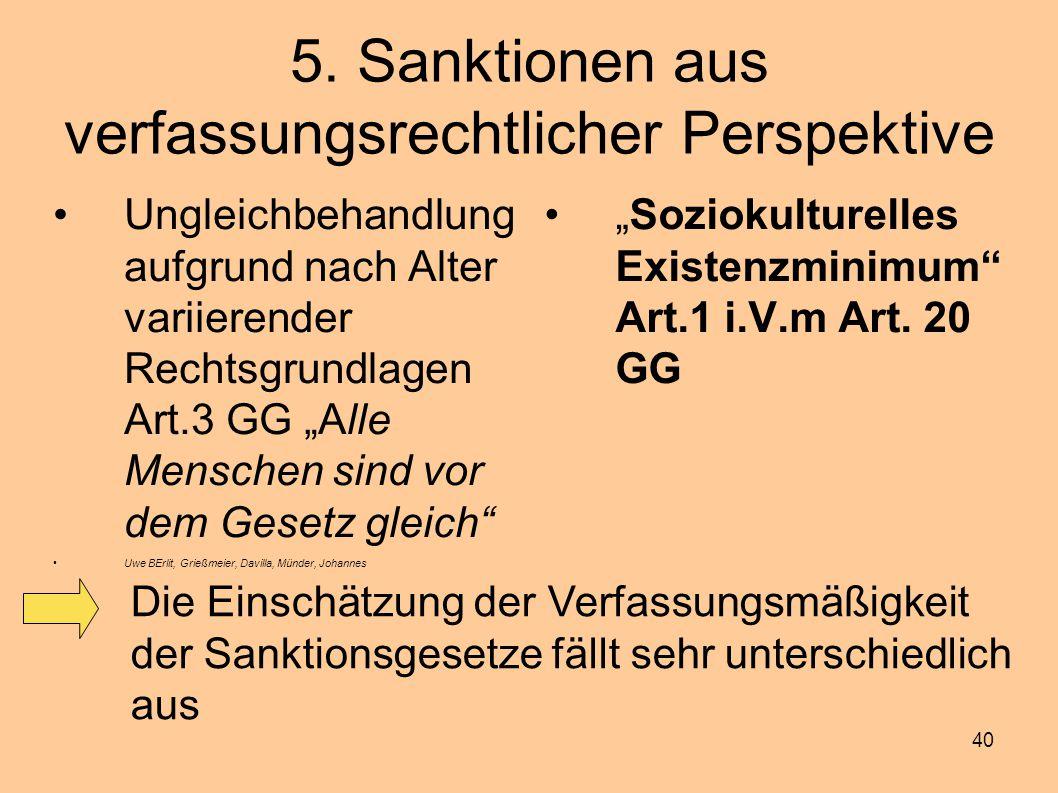 """40 5. Sanktionen aus verfassungsrechtlicher Perspektive Ungleichbehandlung aufgrund nach Alter variierender Rechtsgrundlagen Art.3 GG """"Alle Menschen s"""