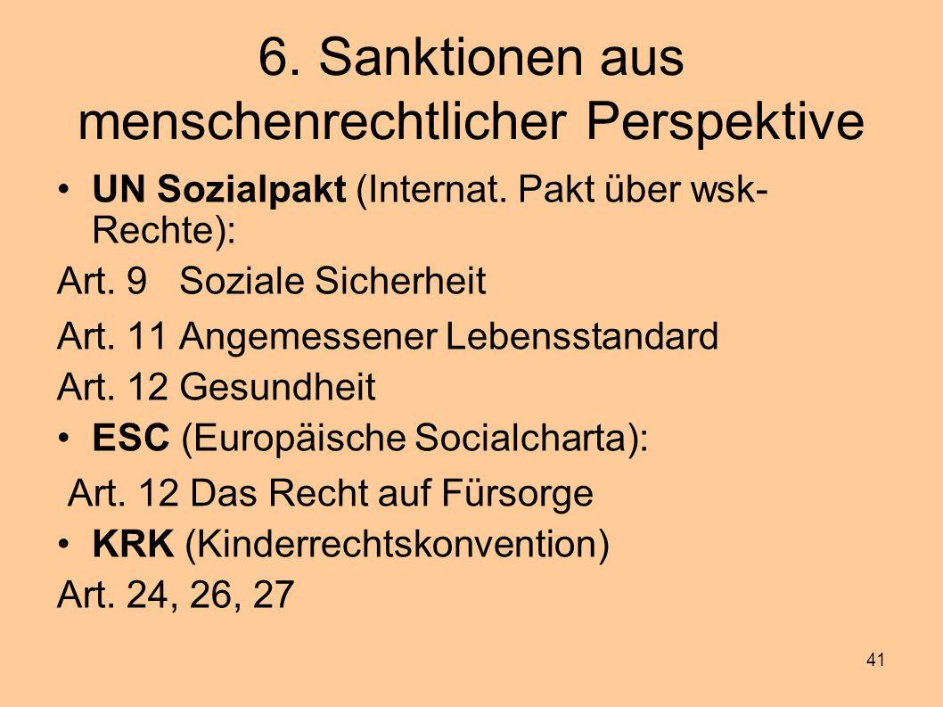 41 6. Sanktionen aus menschenrechtlicher Perspektive UN Sozialpakt (Internat. Pakt über wsk- Rechte): Art. 9 Soziale Sicherheit Art. 11 Angemessener L