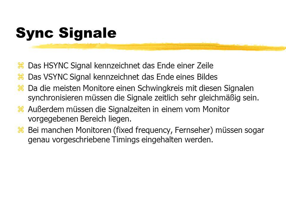 Sync Signale zDas HSYNC Signal kennzeichnet das Ende einer Zeile zDas VSYNC Signal kennzeichnet das Ende eines Bildes zDa die meisten Monitore einen S