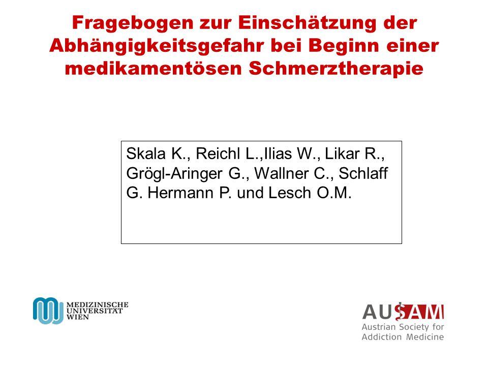 Fragebogen zur Einschätzung der Abhängigkeitsgefahr bei Beginn einer medikamentösen Schmerztherapie Skala K., Reichl L.,Ilias W., Likar R., Grögl-Arin