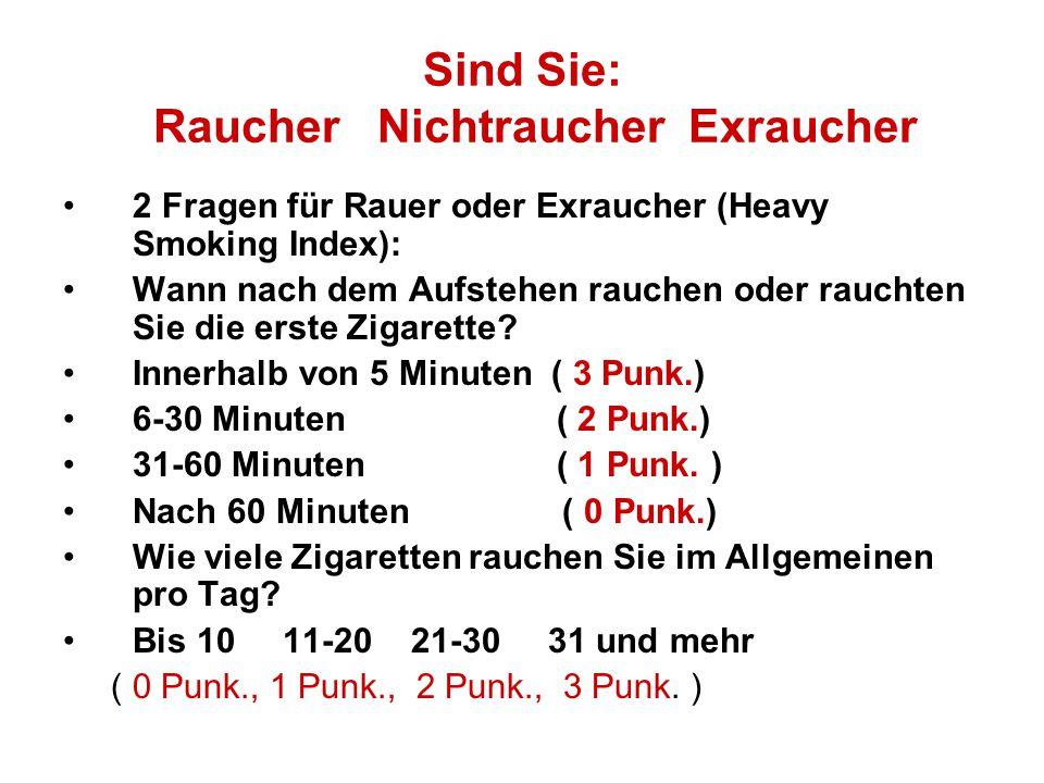 Sind Sie: Raucher Nichtraucher Exraucher 2 Fragen für Rauer oder Exraucher (Heavy Smoking Index): Wann nach dem Aufstehen rauchen oder rauchten Sie di
