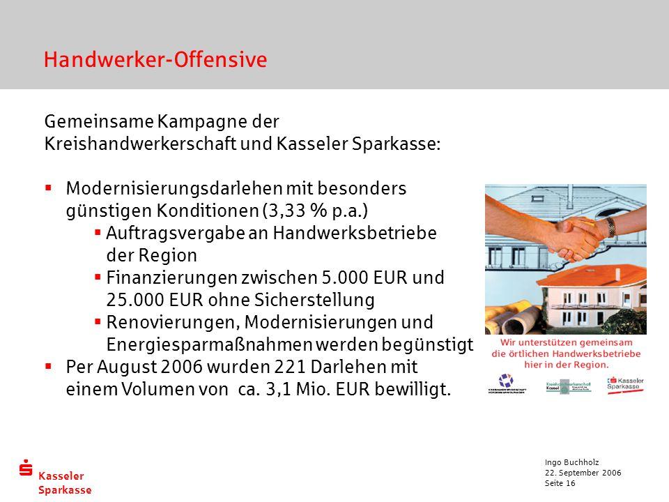  Kasseler Sparkasse 22. September 2006 Ingo Buchholz Seite 16 Handwerker-Offensive Gemeinsame Kampagne der Kreishandwerkerschaft und Kasseler Sparkas
