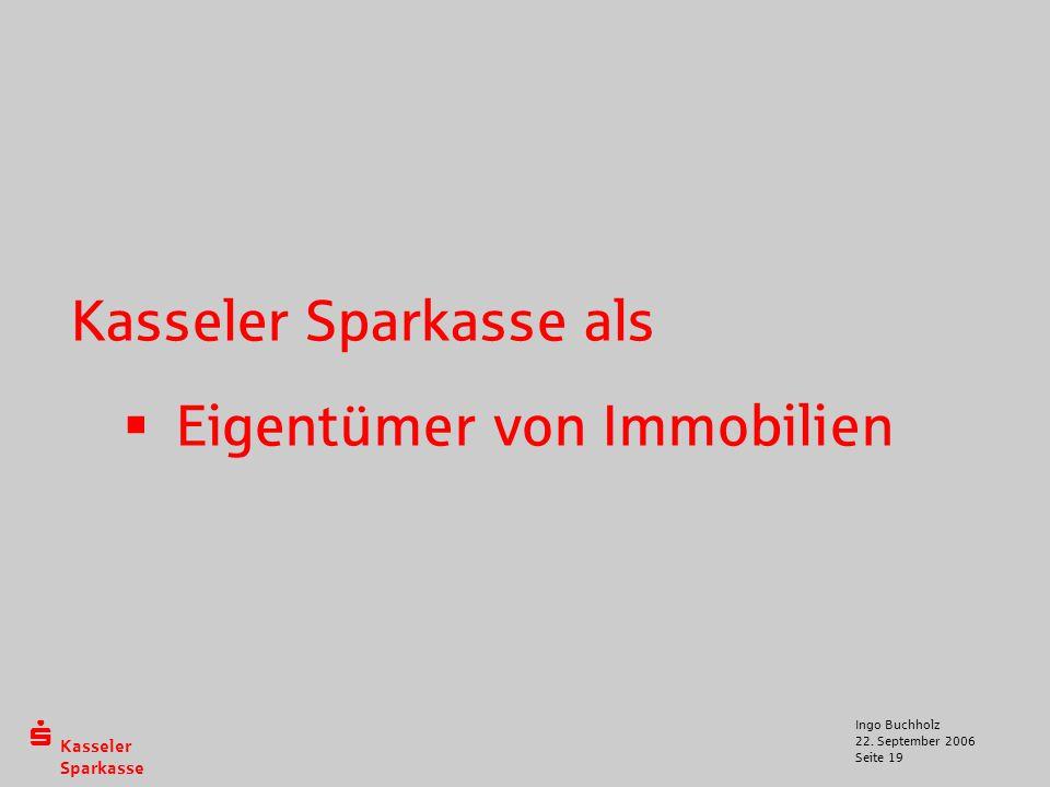  Kasseler Sparkasse 22. September 2006 Ingo Buchholz Seite 19 Kasseler Sparkasse als  Eigentümer von Immobilien