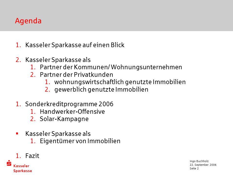  Kasseler Sparkasse 22. September 2006 Ingo Buchholz Seite 2 Agenda  Kasseler Sparkasse auf einen Blick  Kasseler Sparkasse als  Partner der Ko