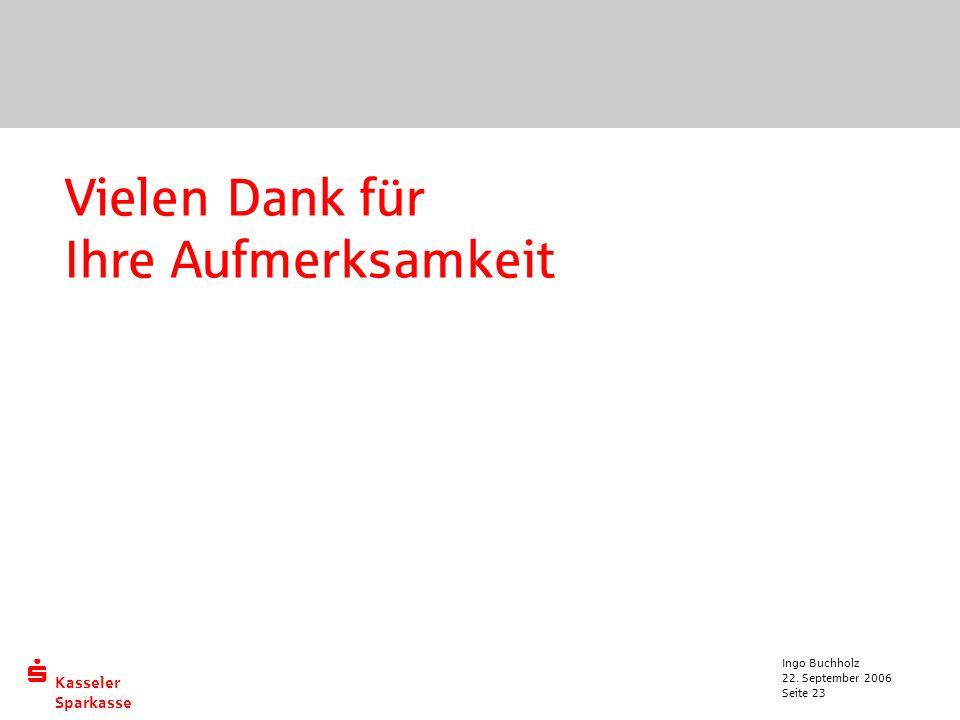  Kasseler Sparkasse 22. September 2006 Ingo Buchholz Seite 23 Vielen Dank für Ihre Aufmerksamkeit