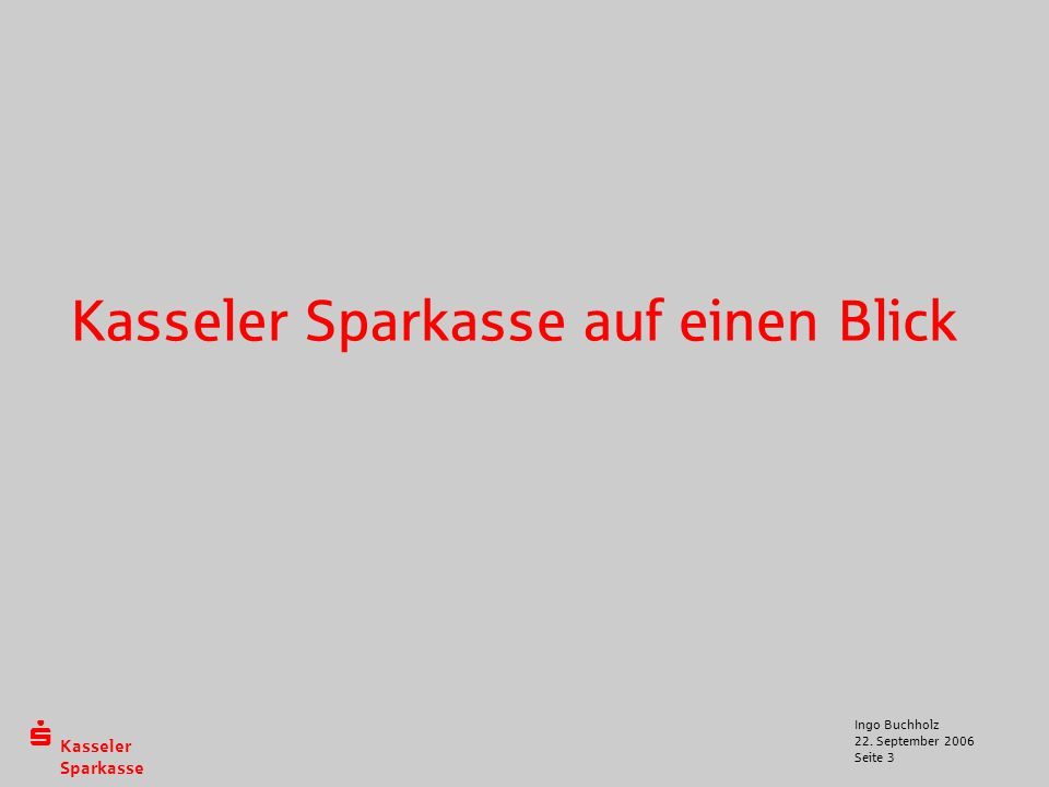  Kasseler Sparkasse 22. September 2006 Ingo Buchholz Seite 3 Kasseler Sparkasse auf einen Blick