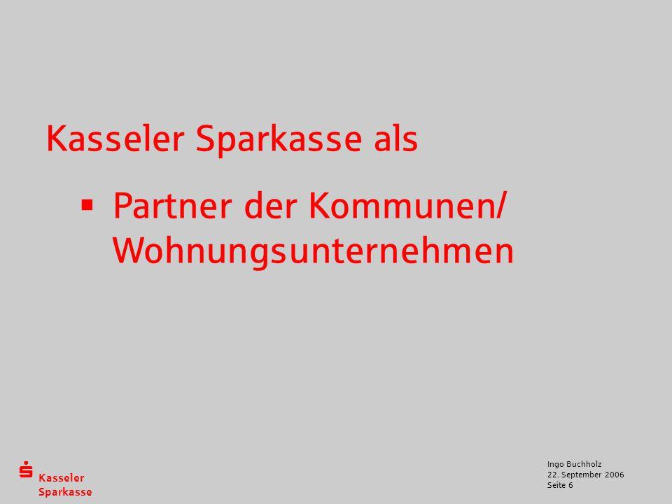  Kasseler Sparkasse 22. September 2006 Ingo Buchholz Seite 6 Kasseler Sparkasse als  Partner der Kommunen/ Wohnungsunternehmen