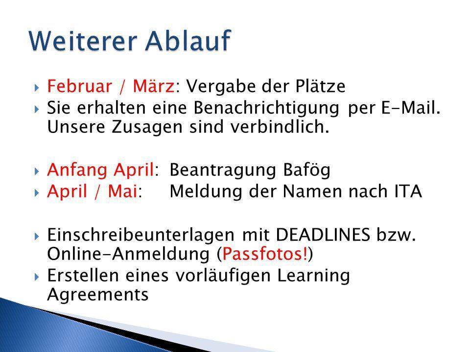  Februar / März: Vergabe der Plätze  Sie erhalten eine Benachrichtigung per E-Mail. Unsere Zusagen sind verbindlich.  Anfang April: Beantragung Baf