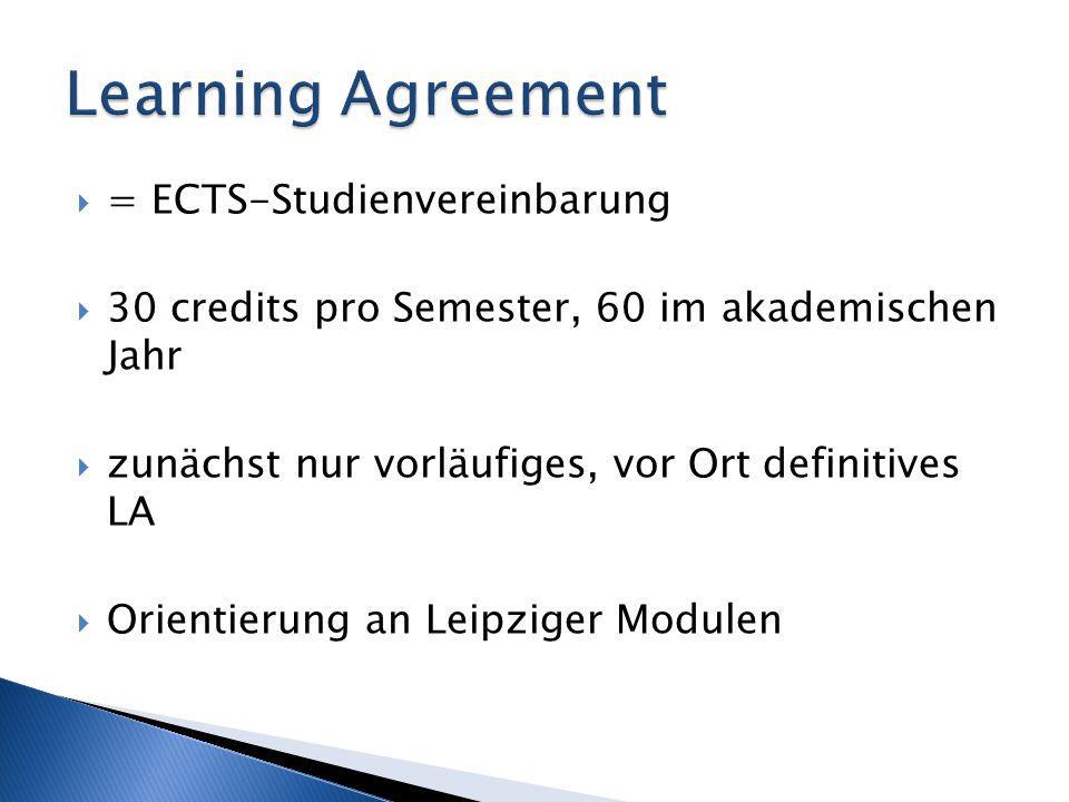 = ECTS-Studienvereinbarung  30 credits pro Semester, 60 im akademischen Jahr  zunächst nur vorläufiges, vor Ort definitives LA  Orientierung an L