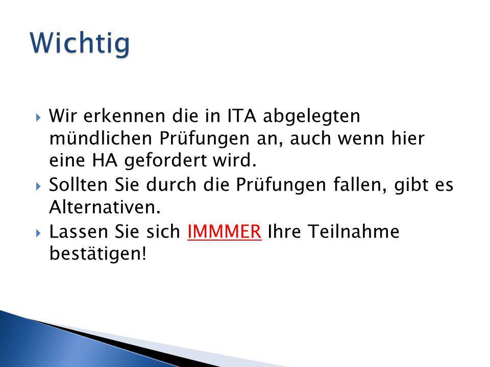  Wir erkennen die in ITA abgelegten mündlichen Prüfungen an, auch wenn hier eine HA gefordert wird.  Sollten Sie durch die Prüfungen fallen, gibt es
