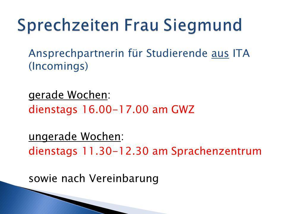 Ansprechpartnerin für Studierende aus ITA (Incomings) gerade Wochen: dienstags 16.00-17.00 am GWZ ungerade Wochen: dienstags 11.30-12.30 am Sprachenze