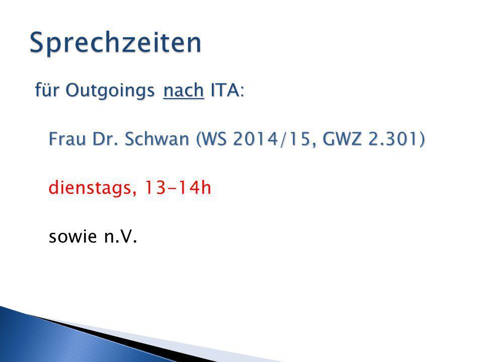 für Outgoings nach ITA: Frau Dr. Schwan (WS 2014/15, GWZ 2.301) dienstags, 13-14h sowie n.V.