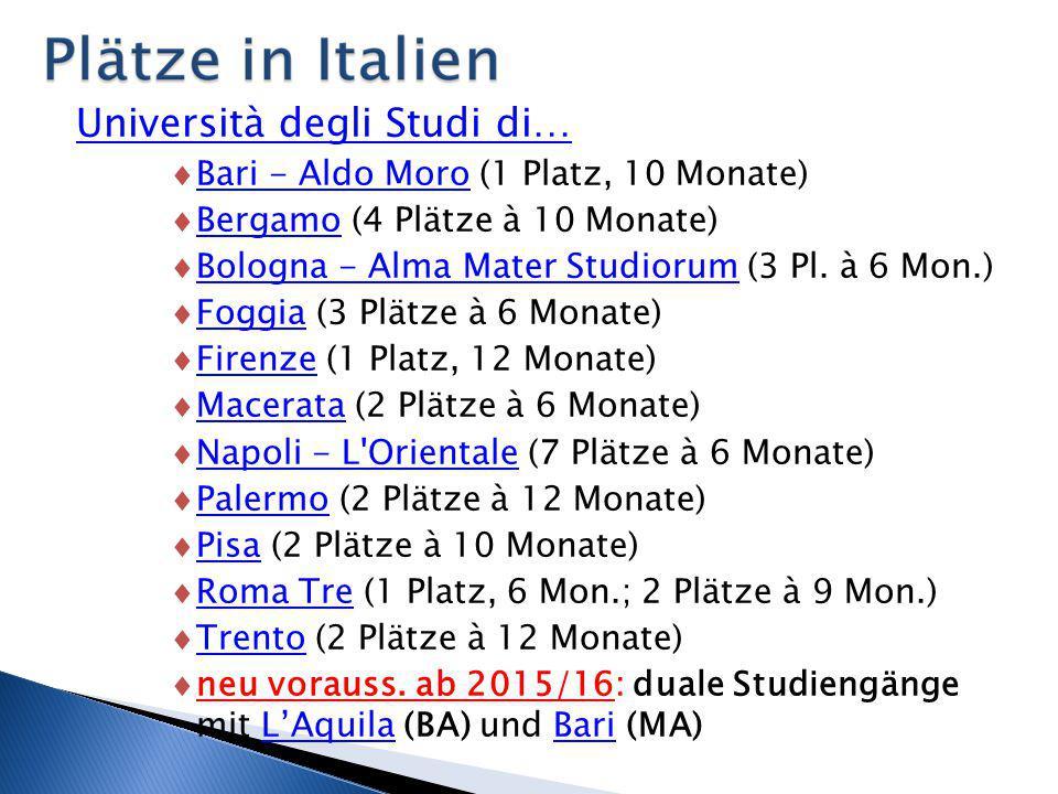 Università degli Studi di…  Bari - Aldo Moro (1 Platz, 10 Monate)  Bergamo (4 Plätze à 10 Monate)  Bologna - Alma Mater Studiorum (3 Pl. à 6 Mon.)