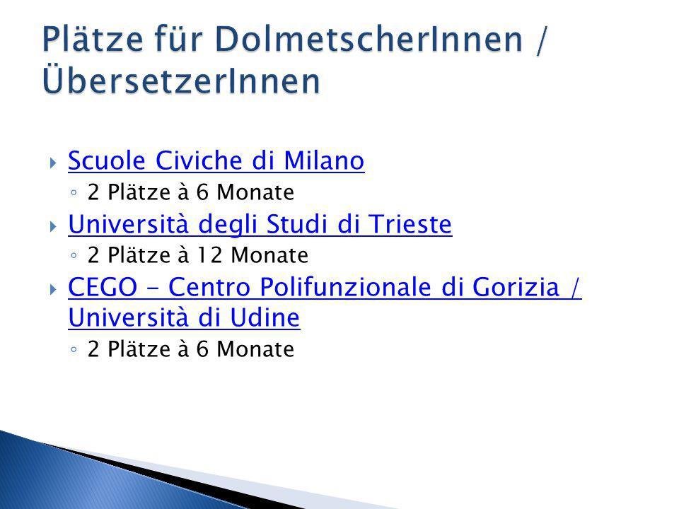  Scuole Civiche di Milano Scuole Civiche di Milano ◦ 2 Plätze à 6 Monate  Università degli Studi di Trieste Università degli Studi di Trieste ◦ 2 Pl