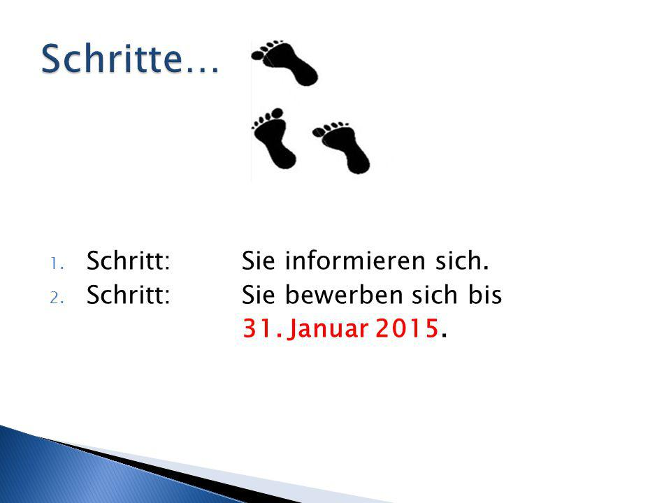 1. Schritt:Sie informieren sich. 2. Schritt: Sie bewerben sich bis 31. Januar 2015.