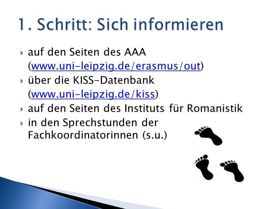  auf den Seiten des AAA (www.uni-leipzig.de/erasmus/out)www.uni-leipzig.de/erasmus/out  über die KISS-Datenbank (www.uni-leipzig.de/kiss)www.uni-lei