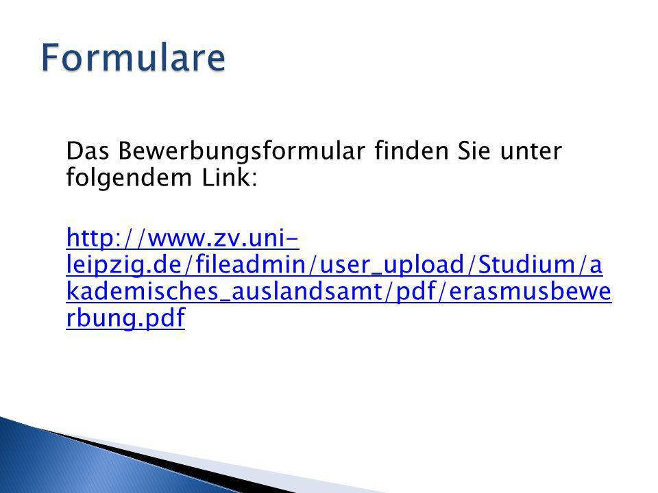 Das Bewerbungsformular finden Sie unter folgendem Link: http://www.zv.uni- leipzig.de/fileadmin/user_upload/Studium/a kademisches_auslandsamt/pdf/eras