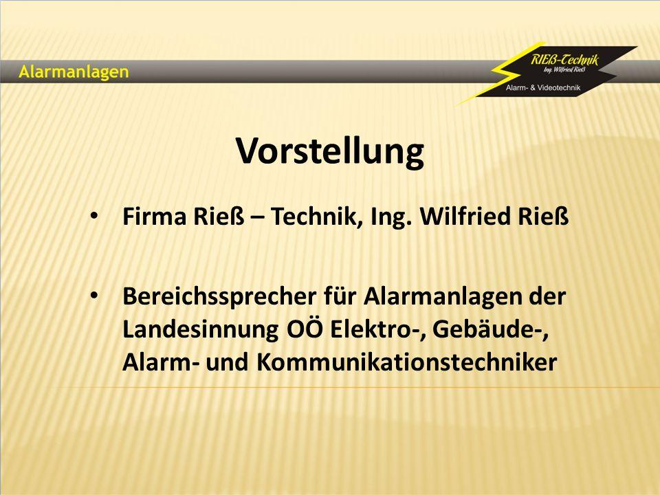Vorstellung Firma Rieß – Technik, Ing. Wilfried Rieß Bereichssprecher für Alarmanlagen der Landesinnung OÖ Elektro-, Gebäude-, Alarm- und Kommunikatio