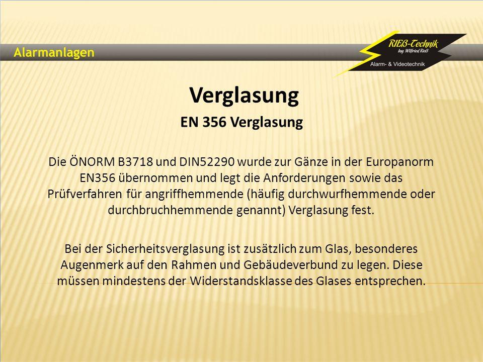 Verglasung EN 356 Verglasung Die ÖNORM B3718 und DIN52290 wurde zur Gänze in der Europanorm EN356 übernommen und legt die Anforderungen sowie das Prüf