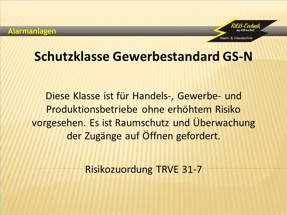Schutzklasse Gewerbestandard GS-N Diese Klasse ist für Handels-, Gewerbe- und Produktionsbetriebe ohne erhöhtem Risiko vorgesehen. Es ist Raumschutz u