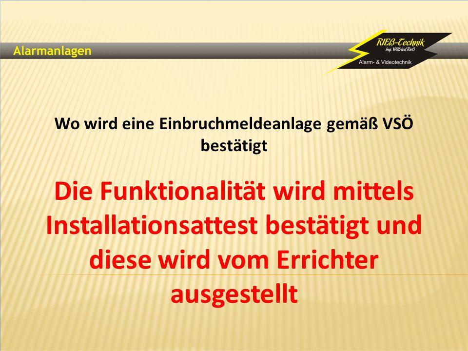 Wo wird eine Einbruchmeldeanlage gemäß VSÖ bestätigt Die Funktionalität wird mittels Installationsattest bestätigt und diese wird vom Errichter ausges
