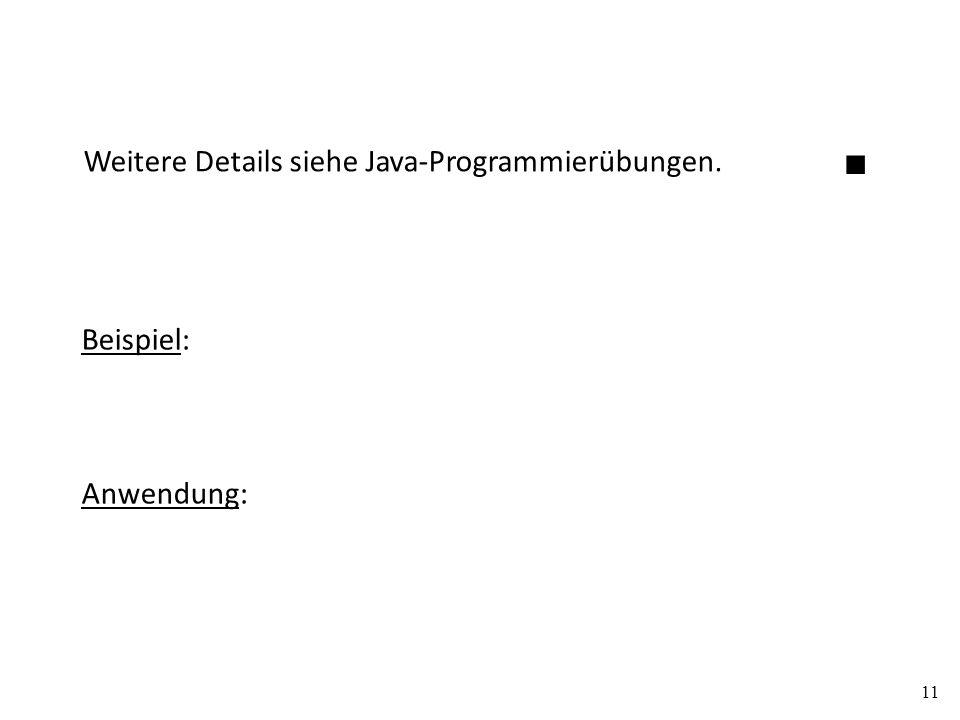 Weitere Details siehe Java-Programmierübungen. Beispiel: Anwendung: 11