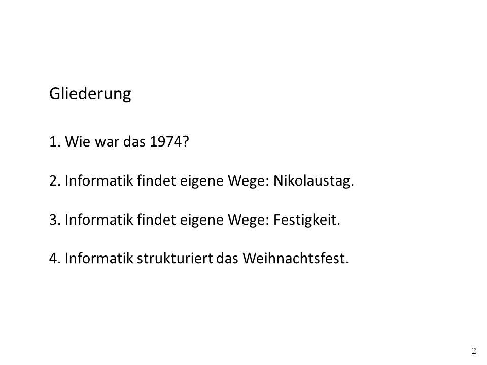 Gliederung 1. Wie war das 1974? 2. Informatik findet eigene Wege: Nikolaustag. 3. Informatik findet eigene Wege: Festigkeit. 4. Informatik strukturier