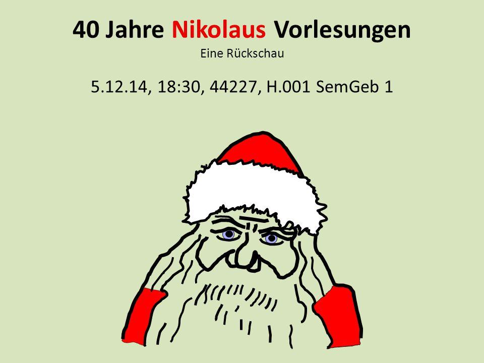 5.12.14, 18:30, 44227, H.001 SemGeb 1 40 Jahre Nikolaus Vorlesungen Eine Rückschau