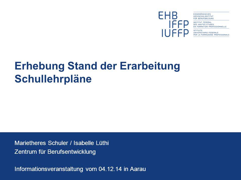 Erhebung Stand der Erarbeitung Schullehrpläne Marietheres Schuler / Isabelle Lüthi Zentrum für Berufsentwicklung Informationsveranstaltung vom 04.12.1