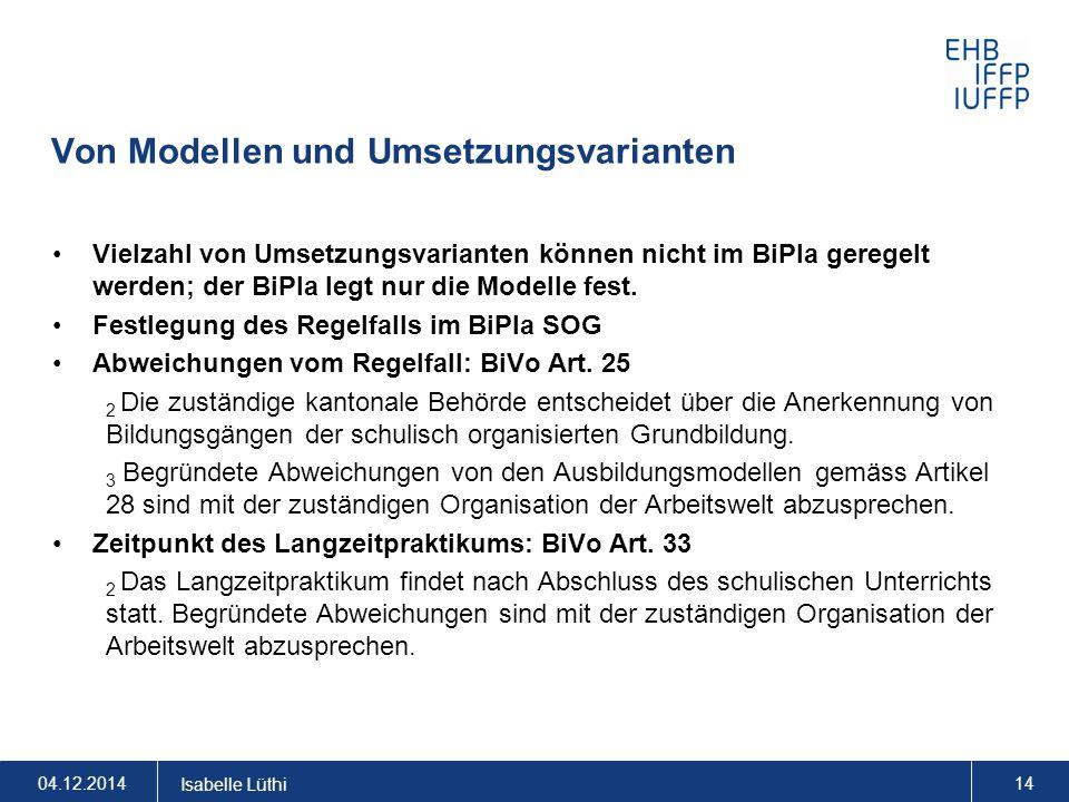 Von Modellen und Umsetzungsvarianten Vielzahl von Umsetzungsvarianten können nicht im BiPla geregelt werden; der BiPla legt nur die Modelle fest. Fest