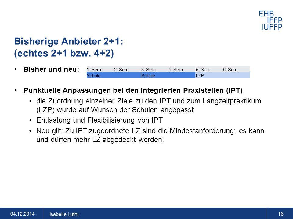 Bisherige Anbieter 2+1: (echtes 2+1 bzw. 4+2) Bisher und neu: Punktuelle Anpassungen bei den integrierten Praxisteilen (IPT) die Zuordnung einzelner Z