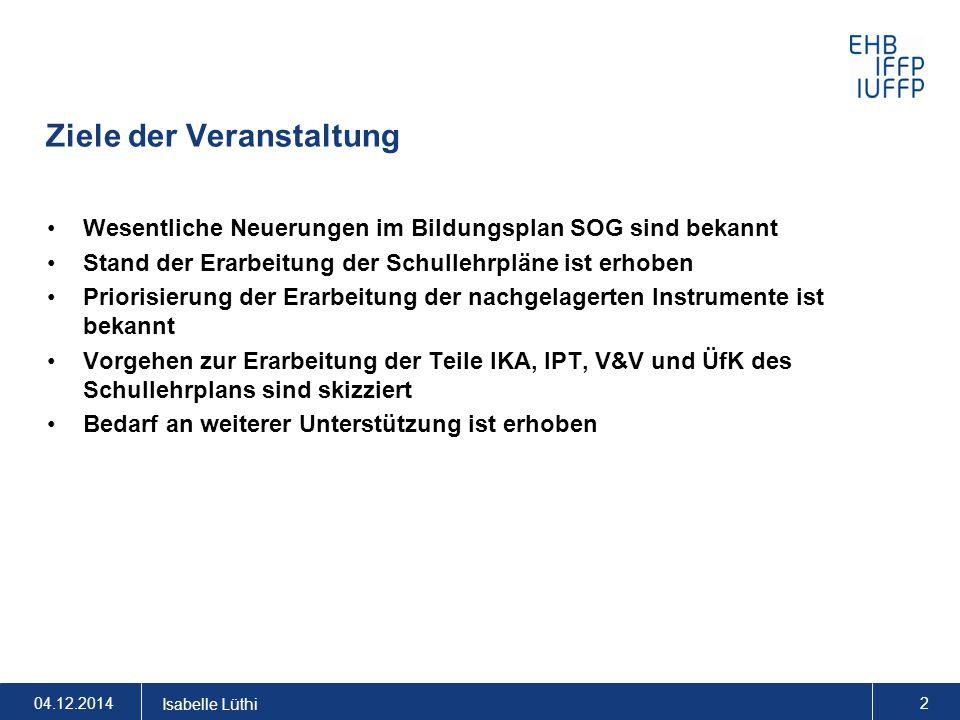 Auswirkungen der Neuerungen im BiPla SOG auf die Schullehrpläne Isabelle Lüthi Zentrum für Berufsentwicklung Informationsveranstaltung vom 04.12.14 in Aarau