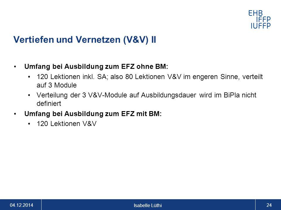Vertiefen und Vernetzen (V&V) II Umfang bei Ausbildung zum EFZ ohne BM: 120 Lektionen inkl. SA; also 80 Lektionen V&V im engeren Sinne, verteilt auf 3