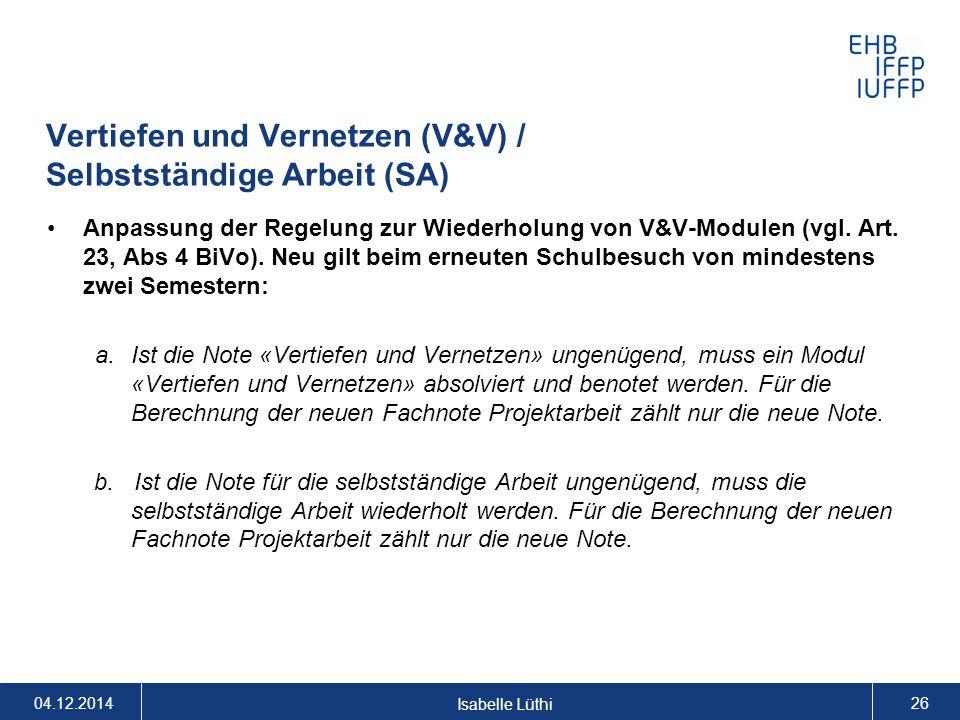 Vertiefen und Vernetzen (V&V) / Selbstständige Arbeit (SA) Anpassung der Regelung zur Wiederholung von V&V-Modulen (vgl. Art. 23, Abs 4 BiVo). Neu gil