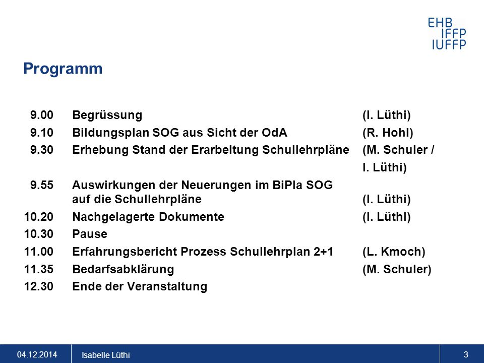 Programm 9.00Begrüssung (I. Lüthi) 9.10Bildungsplan SOG aus Sicht der OdA(R. Hohl) 9.30Erhebung Stand der Erarbeitung Schullehrpläne (M. Schuler / I.