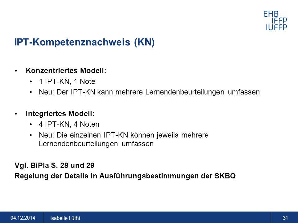 IPT-Kompetenznachweis (KN) Konzentriertes Modell: 1 IPT-KN, 1 Note Neu: Der IPT-KN kann mehrere Lernendenbeurteilungen umfassen Integriertes Modell: 4