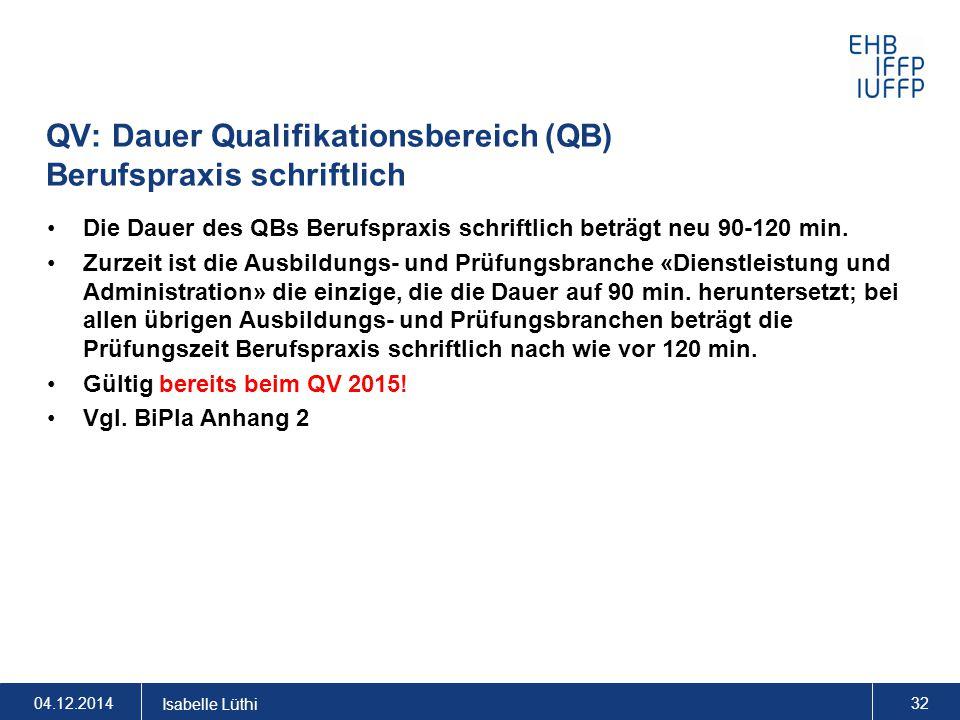 QV: Dauer Qualifikationsbereich (QB) Berufspraxis schriftlich Die Dauer des QBs Berufspraxis schriftlich beträgt neu 90-120 min. Zurzeit ist die Ausbi