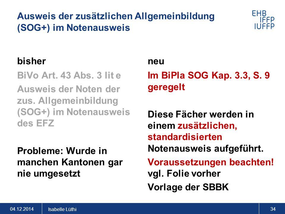 Ausweis der zusätzlichen Allgemeinbildung (SOG+) im Notenausweis bisher BiVo Art. 43 Abs. 3 lit e Ausweis der Noten der zus. Allgemeinbildung (SOG+) i