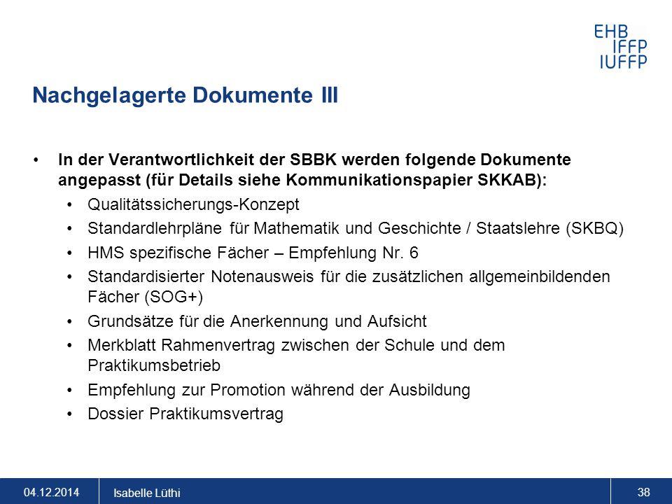 Nachgelagerte Dokumente III In der Verantwortlichkeit der SBBK werden folgende Dokumente angepasst (für Details siehe Kommunikationspapier SKKAB): Qua