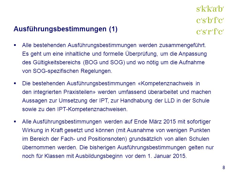 Ausführungsbestimmungen (2)  Die Überarbeitung der Ausführungsbestimmungen erfolgt im Rahmen der Schweizerischen Kommission für Berufsentwicklung und Qualität (SKBQ) Kauffrau/Kaufmann EFZ.