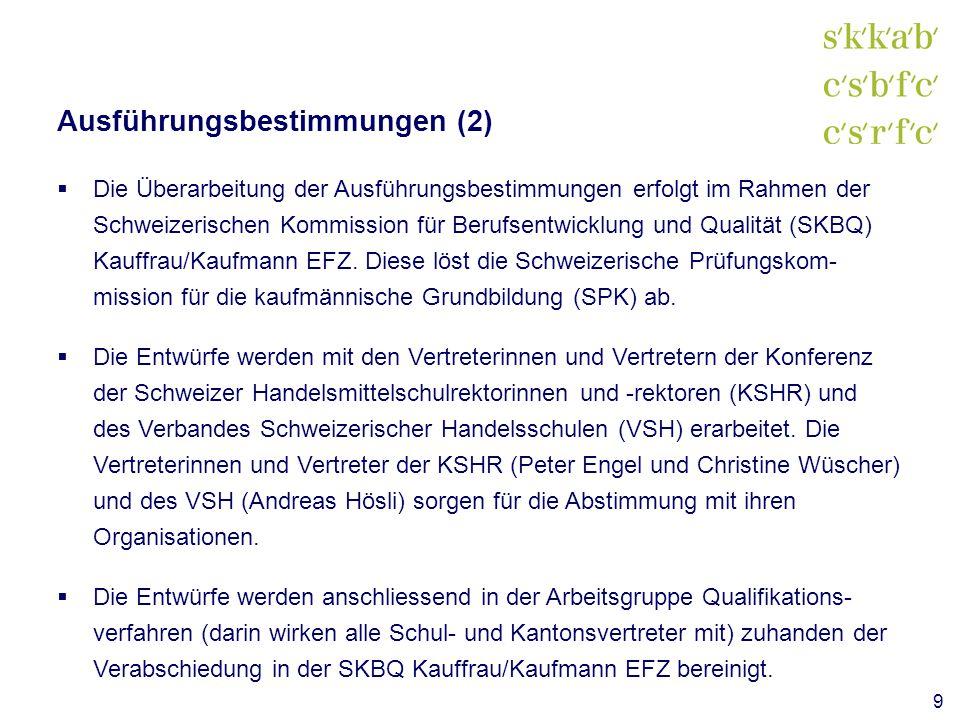 Ausführungsbestimmungen (2)  Die Überarbeitung der Ausführungsbestimmungen erfolgt im Rahmen der Schweizerischen Kommission für Berufsentwicklung und