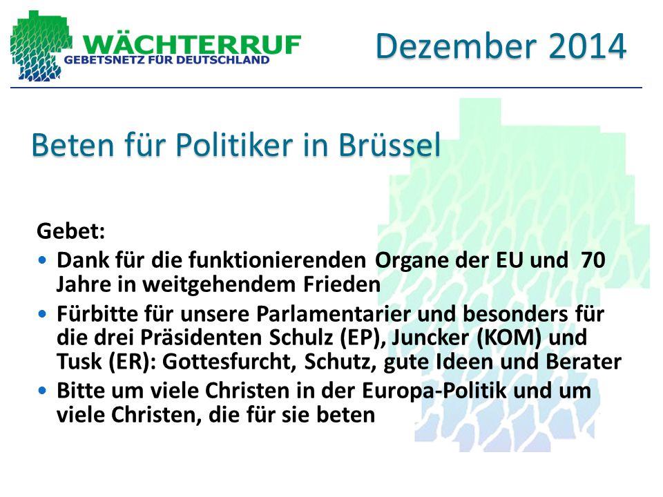 Beten für Politiker in Brüssel Gebet: Dank für die funktionierenden Organe der EU und 70 Jahre in weitgehendem Frieden Fürbitte für unsere Parlamentar