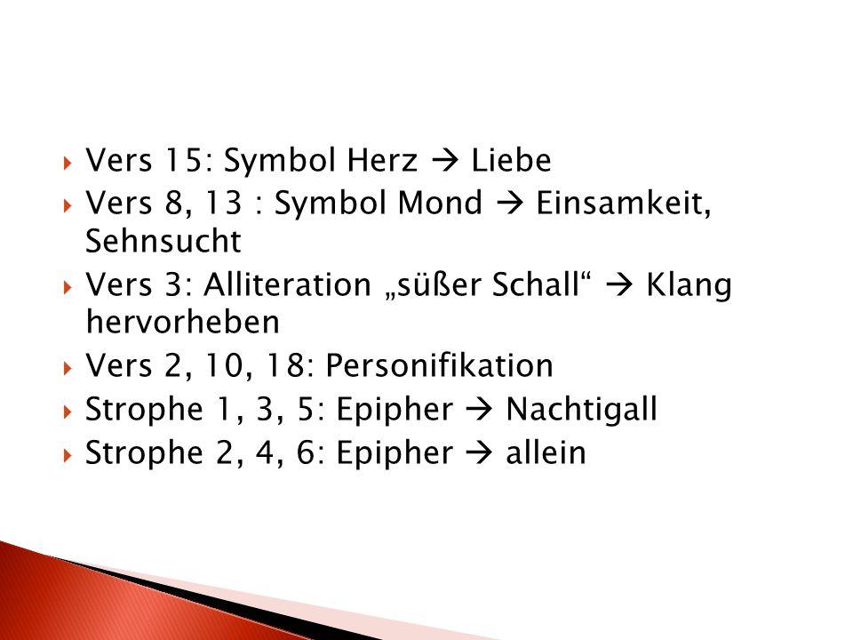 """ Vers 15: Symbol Herz  Liebe  Vers 8, 13 : Symbol Mond  Einsamkeit, Sehnsucht  Vers 3: Alliteration """"süßer Schall""""  Klang hervorheben  Vers 2,"""